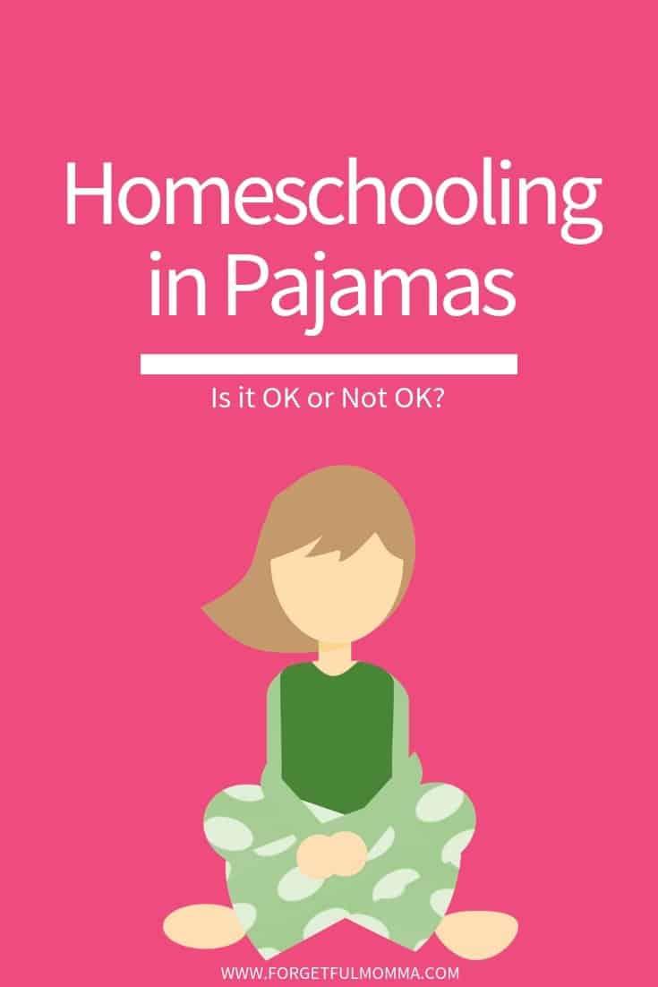 Homeschooling in Pajamas, OK or Not OK?