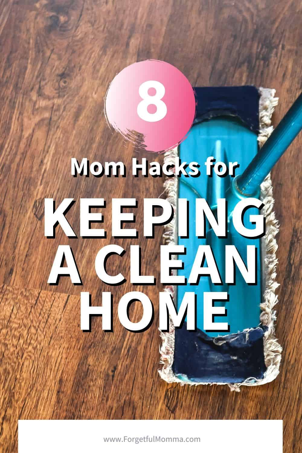 8 Mom Hacks for Keeping A Clean Home
