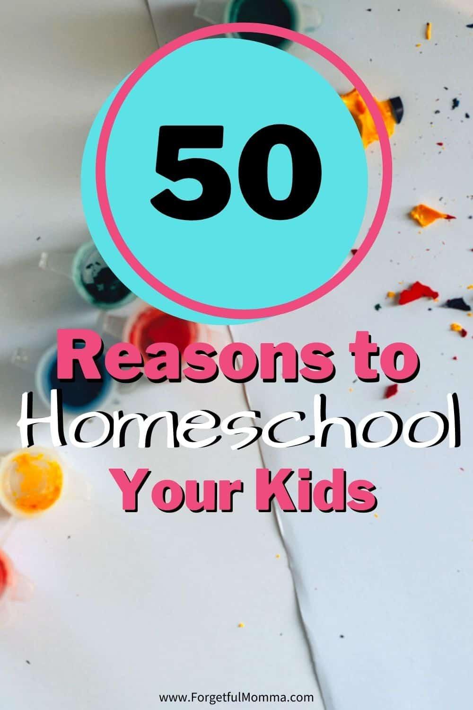 50 Reasons to Homeschool!