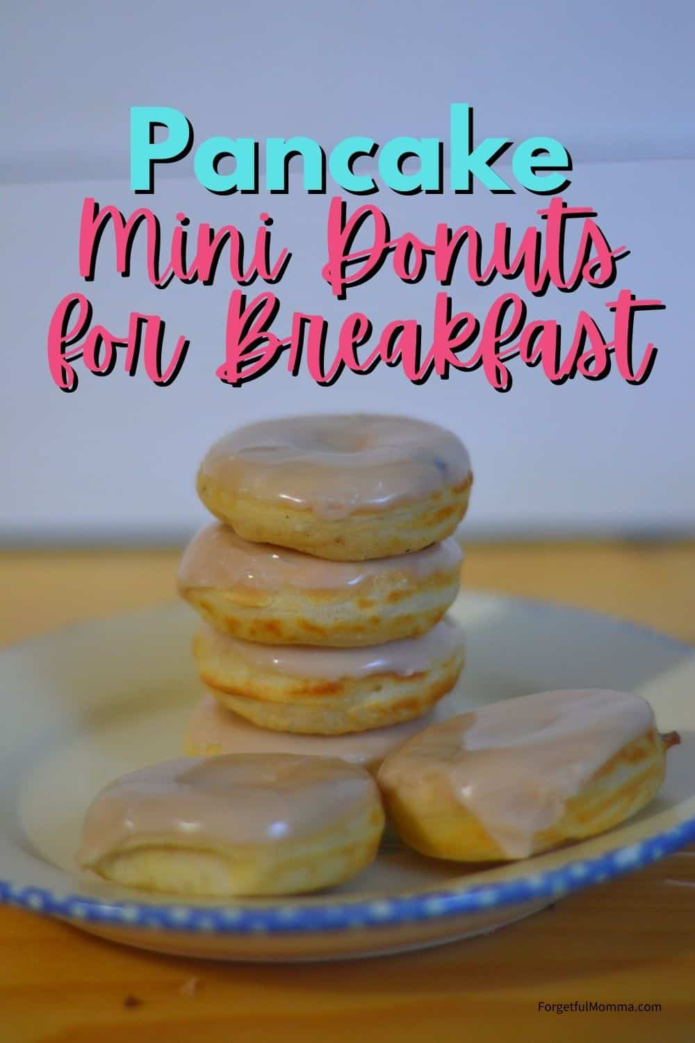 Pancake Mini Donuts for Breakfast - donuts stacked on a plate